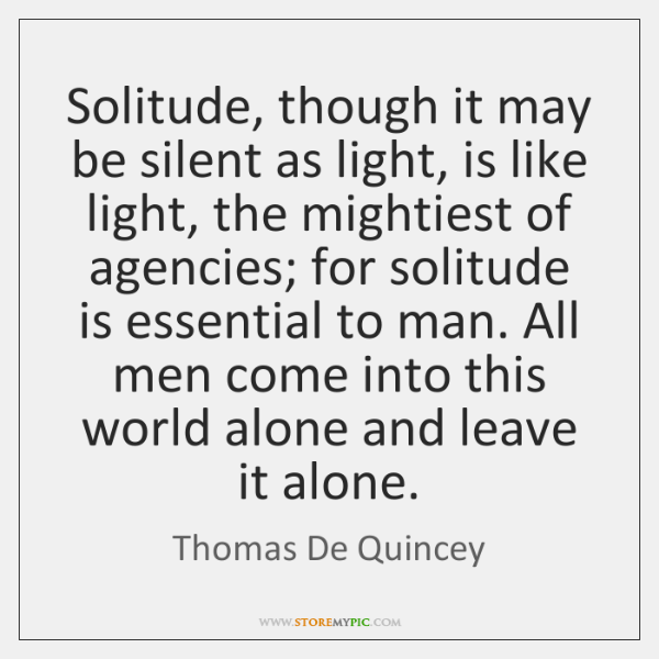 Solitude, though it may be silent as light, is like light, the ...