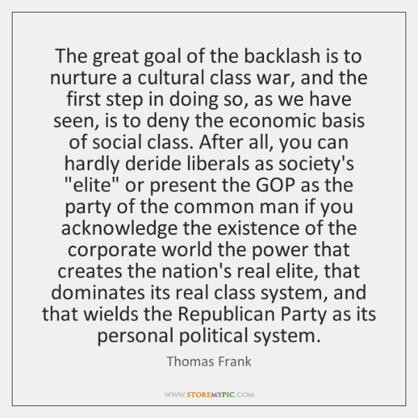 The great goal of the backlash is to nurture a cultural class ...