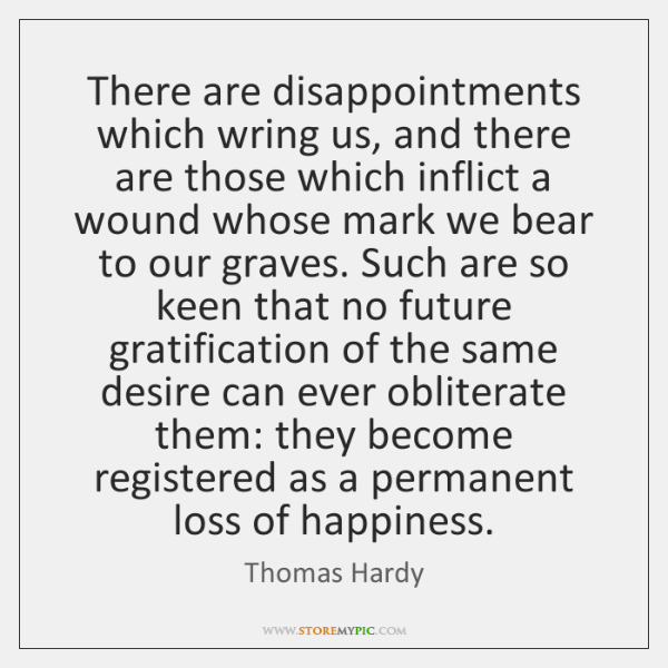 There are disappointments which wring us, and there are those which inflict ...