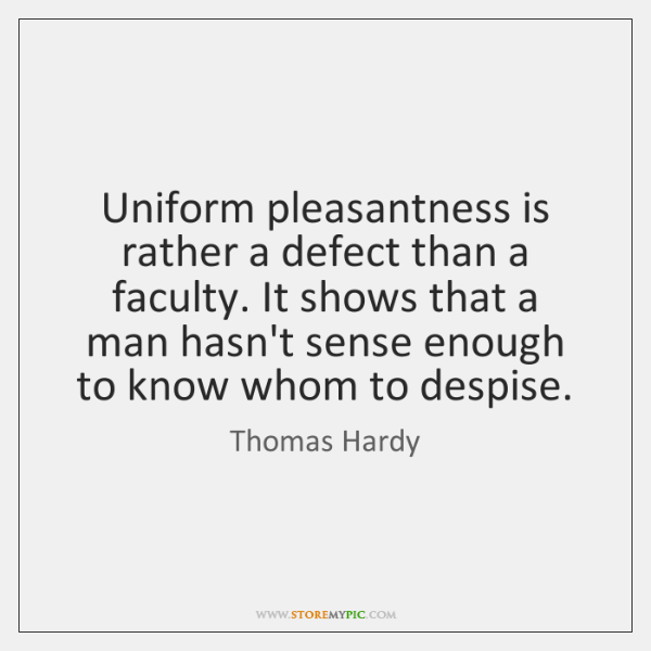 Uniform pleasantness is rather a defect than a faculty. It shows that ...