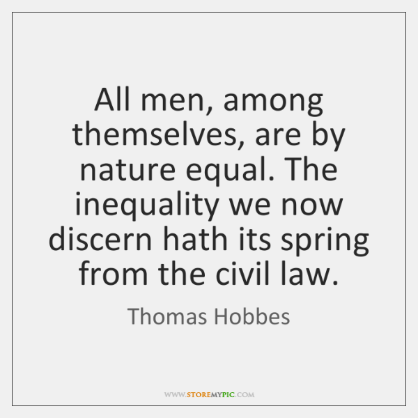 All men, among themselves, are by nature equal. The inequality we now ...