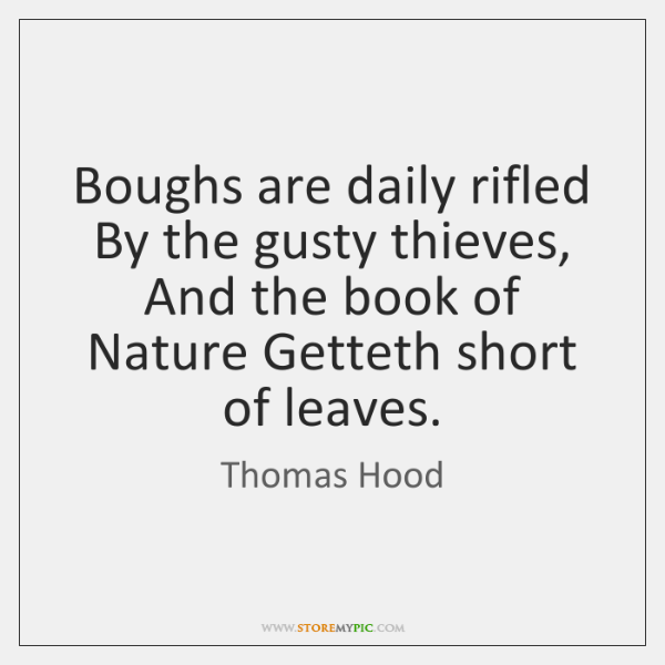 Boughs are daily rifled By the gusty thieves, And the book of ...