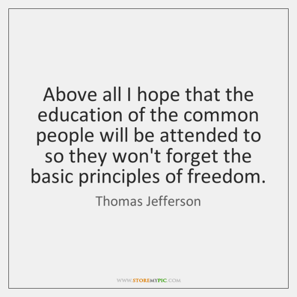 Above all I hope that the education of the common people will ...
