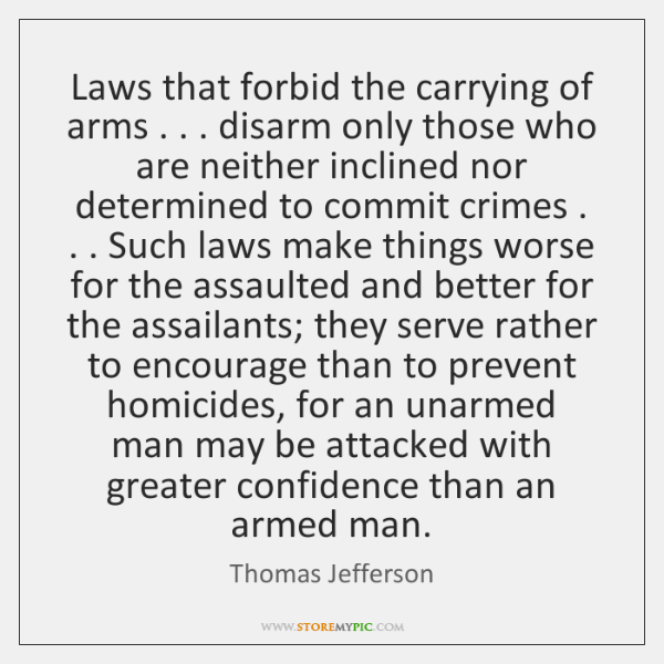 Laws that forbid the carrying of arms . . . disarm only those who are ...