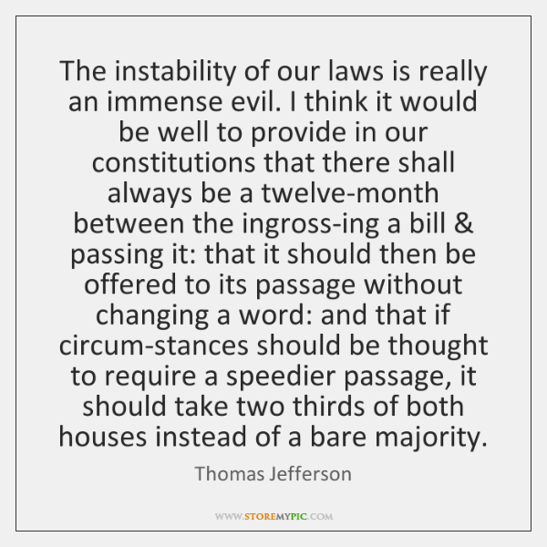 The instability of our laws is really an immense evil. I think ...