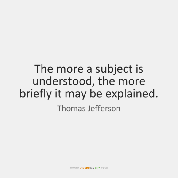 The more a subject is understood, the more briefly it may be ...