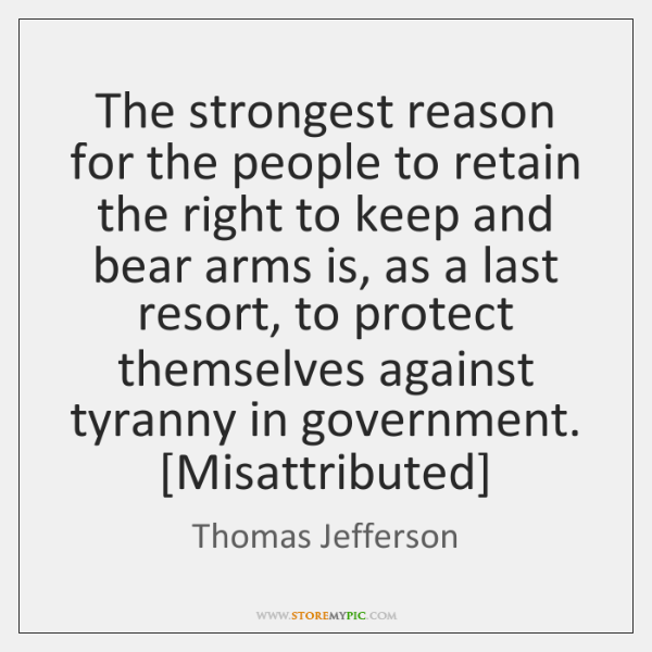 The strongest reason for the people to retain the right to keep ...