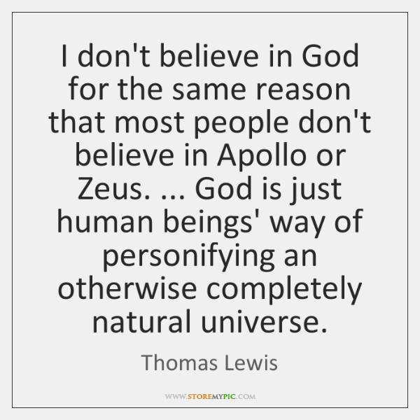 I don't believe in God for the same reason that most people ...