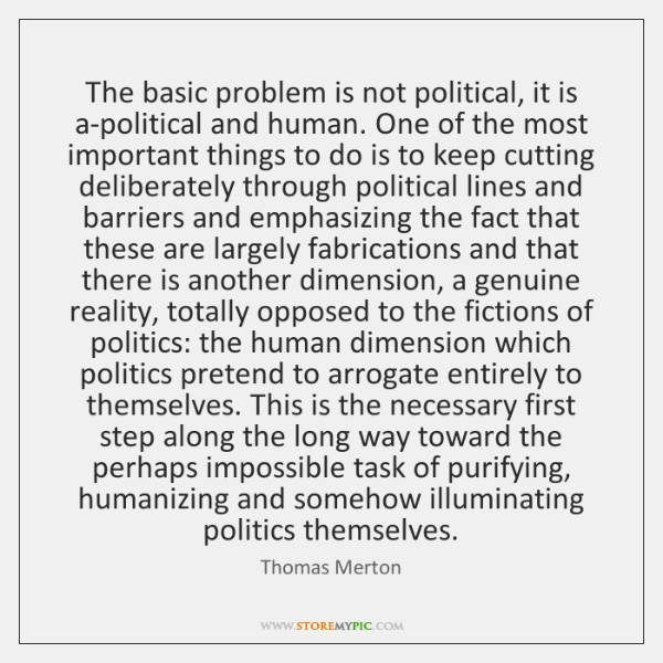 The basic problem is not political, it is a-political and human. One ...