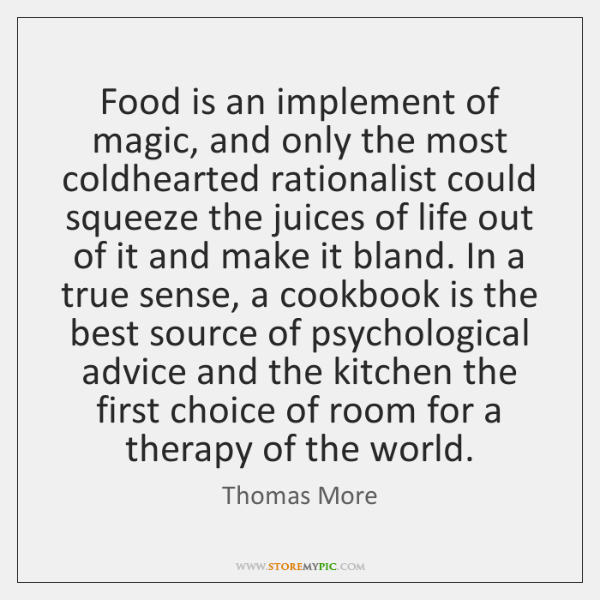 Food is an implement of magic, and only the most coldhearted rationalist ...