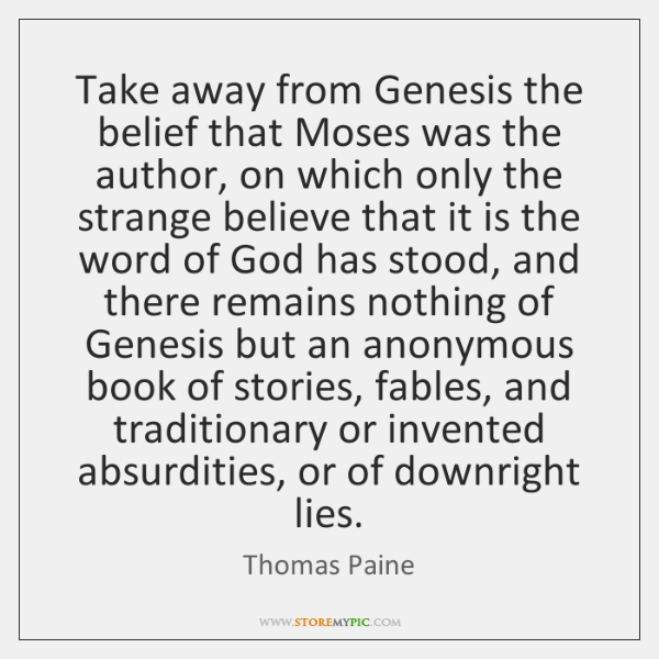 Take away from Genesis the belief that Moses was the author, on ...