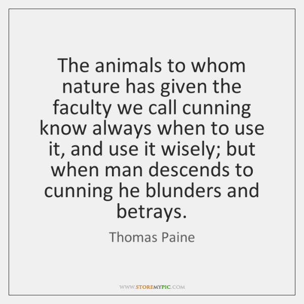 The animals to whom nature has given the faculty we call cunning ...