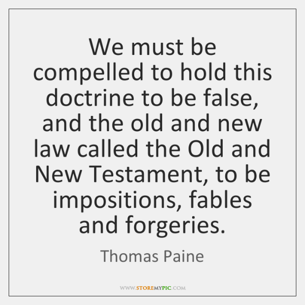 We must be compelled to hold this doctrine to be false, and ...
