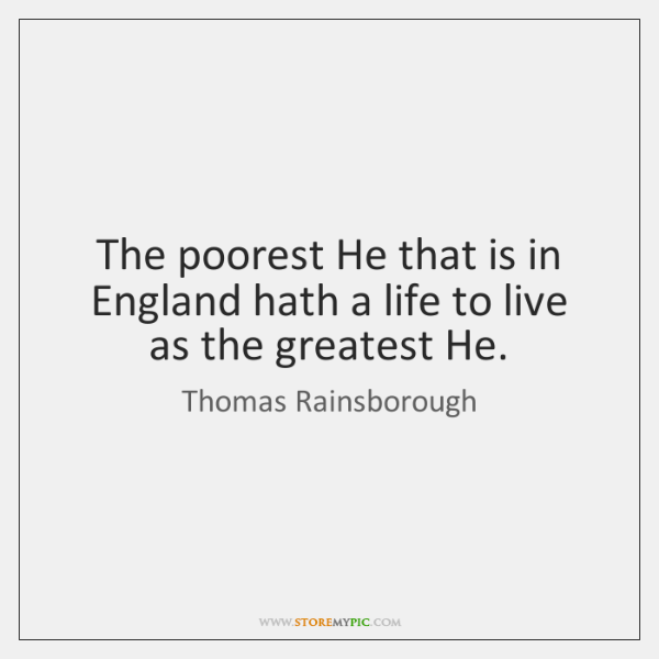 The poorest He that is in England hath a life to live ...