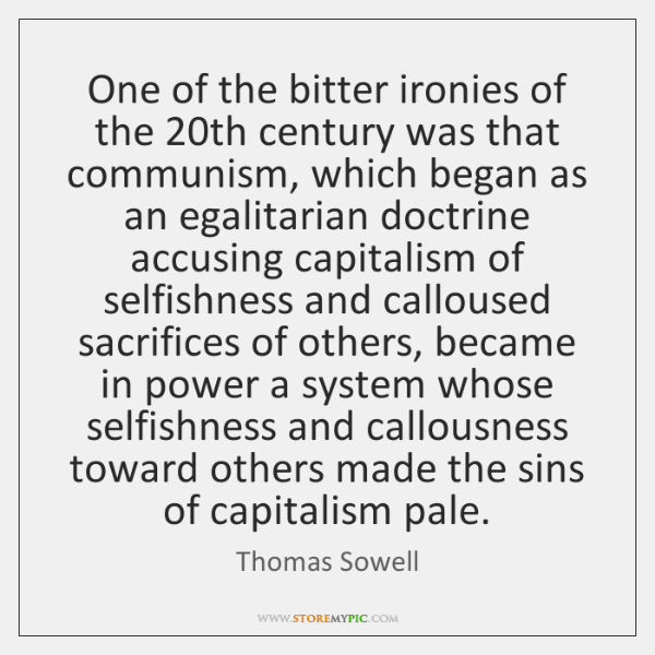 One of the bitter ironies of the 20th century was that communism, ...