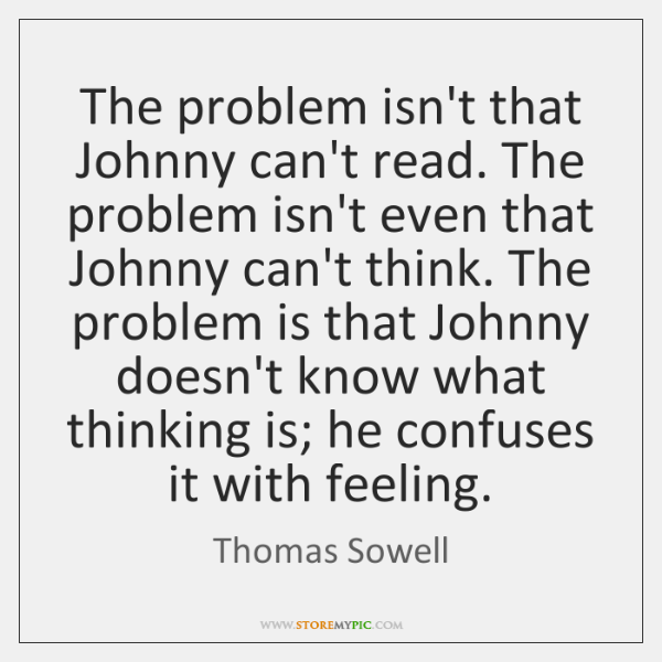 The problem isn't that Johnny can't read. The problem isn't even that ...