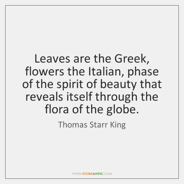 Leaves are the Greek, flowers the Italian, phase of the spirit of ...