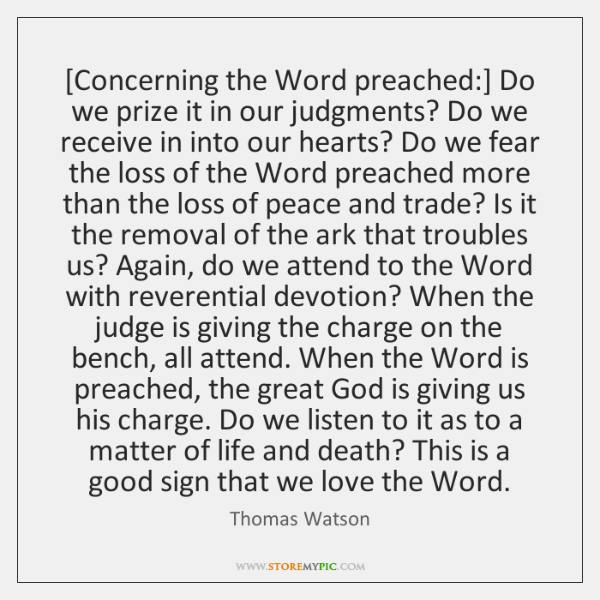 [Concerning the Word preached:] Do we prize it in our judgments? Do ...