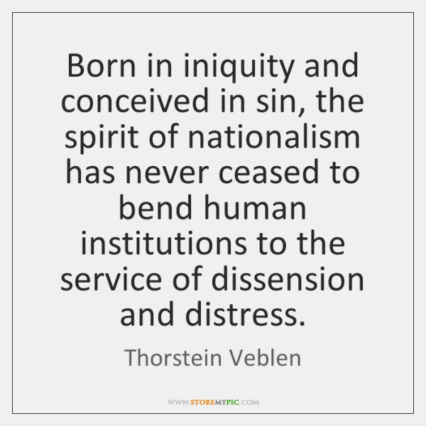 Born in iniquity and conceived in sin, the spirit of nationalism has ...