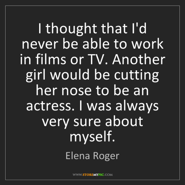 Elena Roger: I thought that I'd never be able to work in films or...