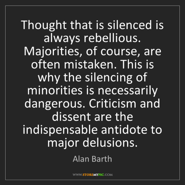 Alan Barth: Thought that is silenced is always rebellious. Majorities,...