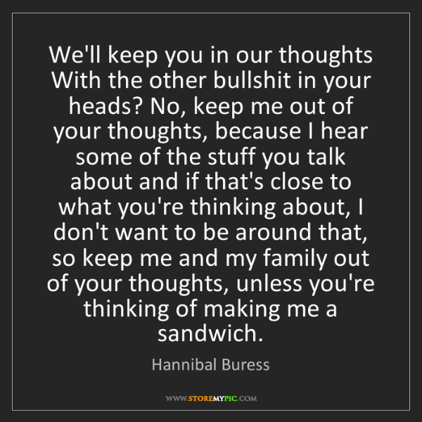 Hannibal Buress: We'll keep you in our thoughts With the other bullshit...
