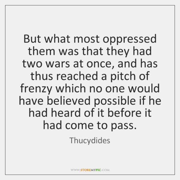 But what most oppressed them was that they had two wars at ...