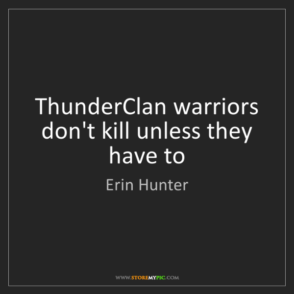Erin Hunter: ThunderClan warriors don't kill unless they have to