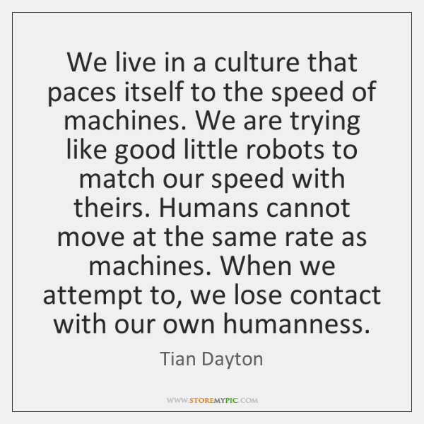 We live in a culture that paces itself to the speed of ...