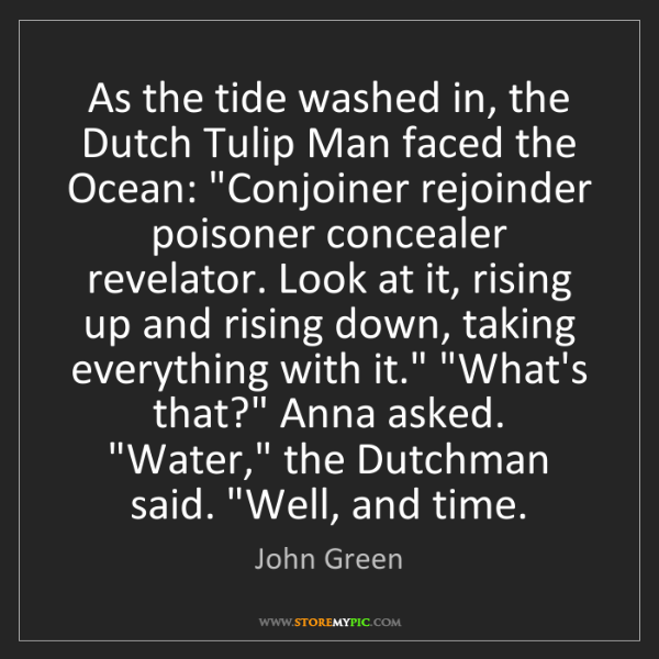 John Green: As the tide washed in, the Dutch Tulip Man faced the...