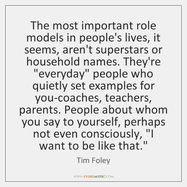 The most important role models in people's lives, it seems, aren't superstars ...