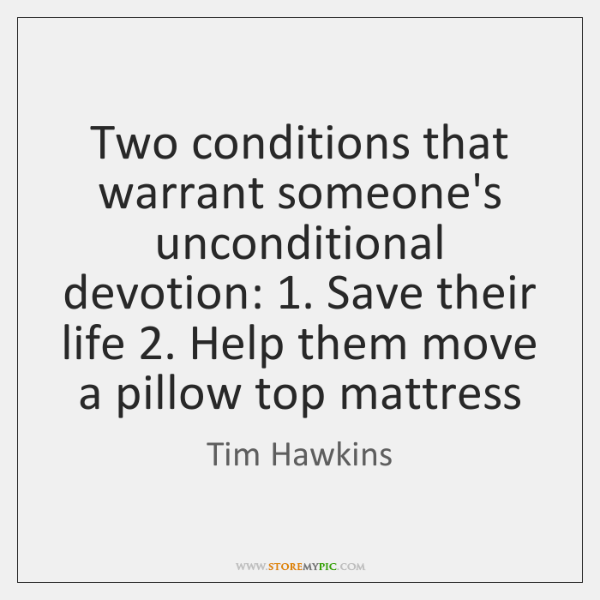 Two conditions that warrant someone's unconditional devotion: 1. Save their life 2. Help them ...