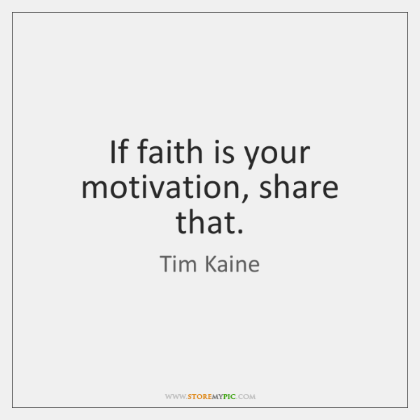 If faith is your motivation, share that.