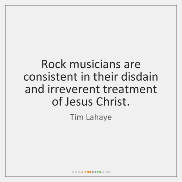 Rock musicians are consistent in their disdain and irreverent treatment of Jesus ...