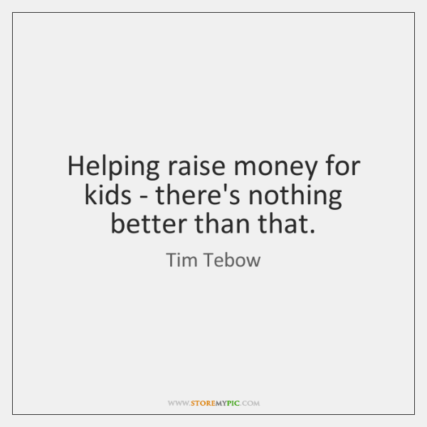 Helping raise money for kids - there's nothing better than that.