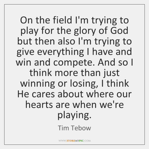 On the field I'm trying to play for the glory of God ...