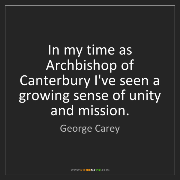 George Carey: In my time as Archbishop of Canterbury I've seen a growing...