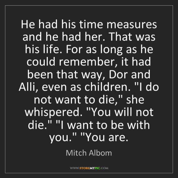 Mitch Albom: He had his time measures and he had her. That was his...