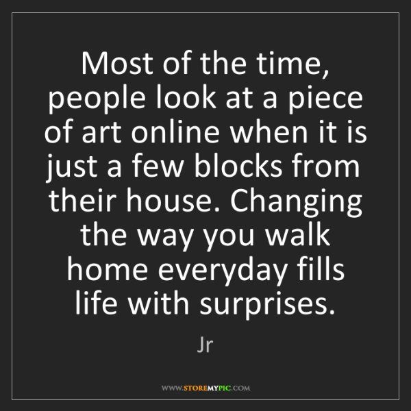 Jr: Most of the time, people look at a piece of art online...
