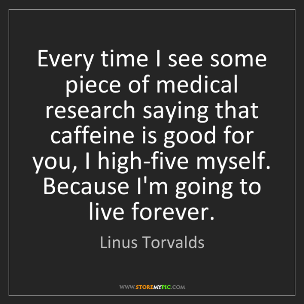 Linus Torvalds: Every time I see some piece of medical research saying...