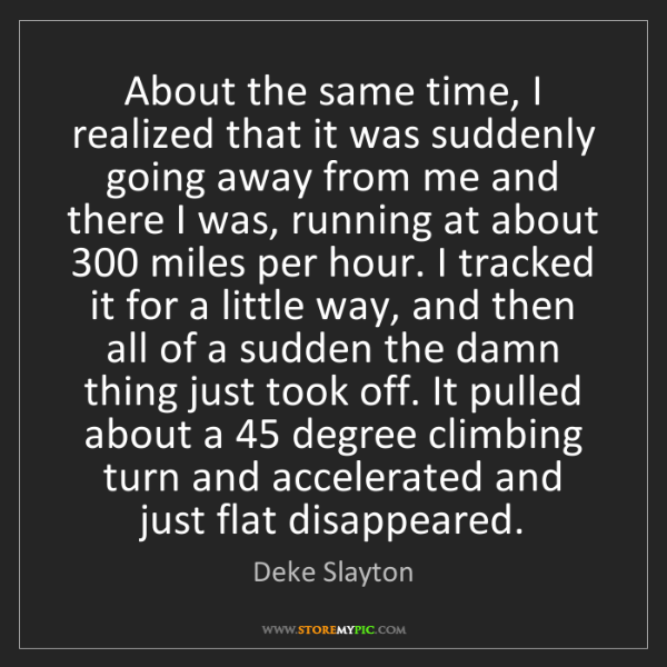 Deke Slayton: About the same time, I realized that it was suddenly...