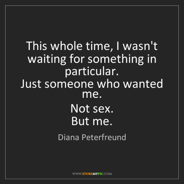 Diana Peterfreund: This whole time, I wasn't waiting for something in particular....