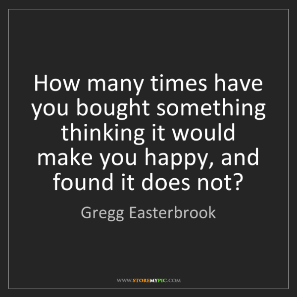 Gregg Easterbrook: How many times have you bought something thinking it...