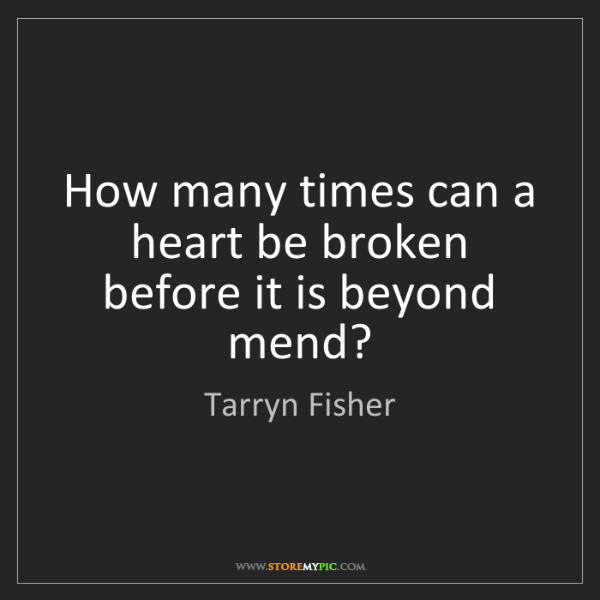 Tarryn Fisher: How many times can a heart be broken before it is beyond...
