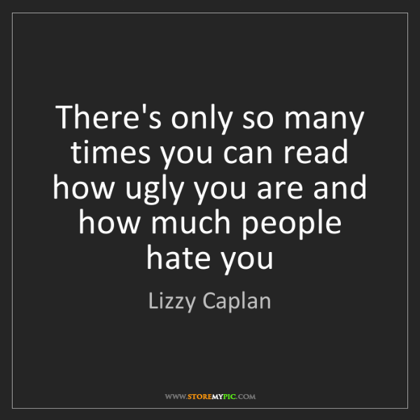 Lizzy Caplan: There's only so many times you can read how ugly you...