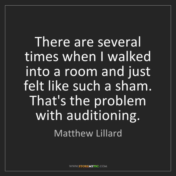 Matthew Lillard: There are several times when I walked into a room and...