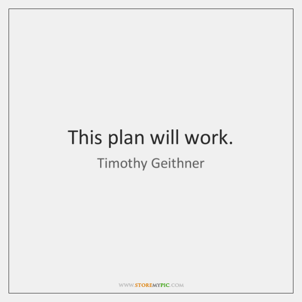 This plan will work.