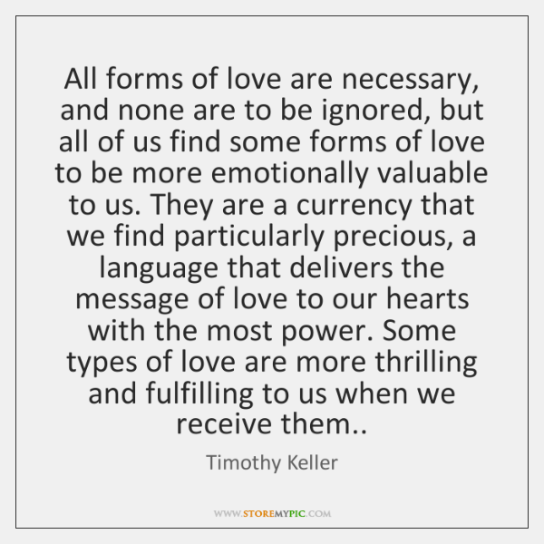 All forms of love are necessary, and none are to be ignored, ...