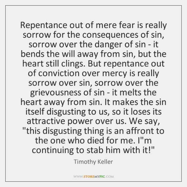Repentance out of mere fear is really sorrow for the consequences of ...