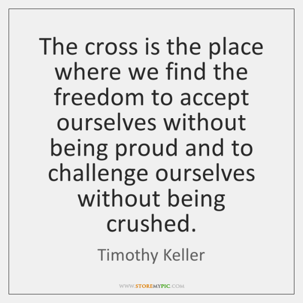 The cross is the place where we find the freedom to accept ...